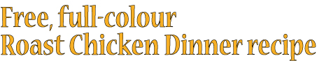 Free full-colour Roast Chicken Dinner recipe